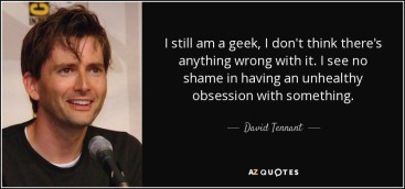 quote-i-still-am-a-geek-i-don-t-think-there-s-anything-wrong-with-it-i-see-no-shame-in-having-david-tennant-86-58-67