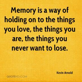 kevin-arnold-quote-memory-is-a-way-of-holding-on-to-the-things-you