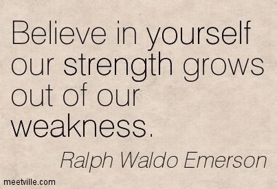 beleive-in-yourself-our-strength-grows-out-of-our-weakness-belief-quote
