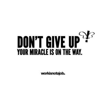 happiness-quotes-sayings-give-up-miracle