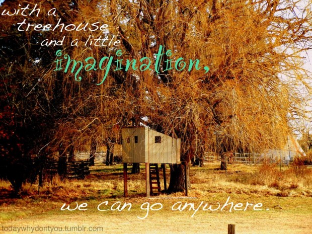 with-a-treehouse-and-a-little-imagination-advice-quote