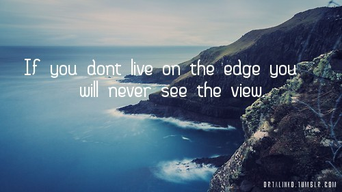 if-you-dont-live-on-the-edge-you-will-never