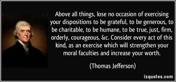 quote-above-all-things-lose-no-occasion-of-exercising-your-dispositions-to-be-grateful-to-be-generous-thomas-jefferson-240491